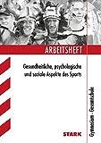 Arbeitsheft Gymnasium - Sport Gesundheitliche, psychologische und soziale Aspekte des Sports: Gesundheitliche, psychologische und spoziale Aspekte des Sports