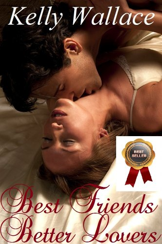 Best Friends - Better Lovers (Sensual Romance - Romantic Comedy) Best Seller!