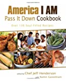 America I AM Pass It Down Cookbook: Over 130 Soul-Filled Recipes