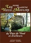 Les Vieux Moulins du Pays de Vaud et...