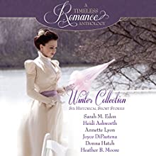 Winter Collection: Six Historical Short Stories Audiobook by Sarah M. Eden, Heidi Ashworth, Annette Lyon, Joyce DiPastena, Donna Hatch, Heather B. Moore Narrated by Karen Peakes