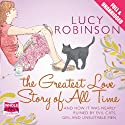 The Greatest Love Story of All Time (       UNABRIDGED) by Lucy Robinson Narrated by Antonia Beamish