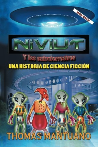 Niviut y los extraterrestres: Una historia de ciencia ficcion  [Mantuano, Thomas] (Tapa Blanda)