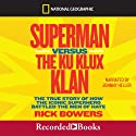 Superman Versus the Ku Klux Klan: The True Story of How the Iconic Superhero Battled the Men of Hate (       UNABRIDGED) by Rick Bowers Narrated by Johnny Heller
