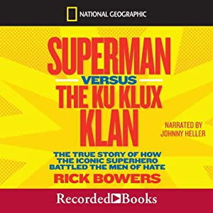 Superman Versus the Ku Klux Klan: The True Story of How the Iconic Superhero Battled the Men of Hate | [Rick Bowers]