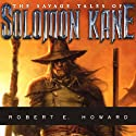 The Savage Tales of Solomon Kane (       UNABRIDGED) by Robert E. Howard Narrated by Paul Boehmer