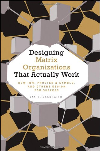 Designing Matrix Organizations that Actually