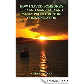 How I Saved Someone's Life and Marriage and Family Problems Thru Communication (English Edition)