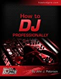 How To DJ Professionally