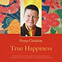 True Happiness: Happiness Is Your Birthright Speech by Pema Chödrön Narrated by Pema Chödrön