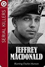 Serial Killers : Jeffrey MacDonald