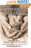 Parenting From Your Heart: Sharing the Gifts of Compassion, Connection, and Choice (Nonviolent Communication Guides)