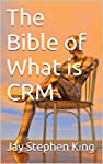 The Bible of What is CRM (English Edi...