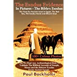 The Exodus Evidence In Pictures - The Bible's Exodus: The Hunt for Ancient Israel in Egypt, The Red Sea, The Exodus Route and Mount Sinai. The Search ... The Biblical Account of Joseph, Moses and theby Paul Backholer