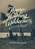 Home in the Howling Wilderness: Settlers and the Environment in Southern New Zealand (1869407393) by Holland, Peter