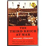 THE THIRD REICH AT WAR - THE RISE AND FALL OF HILTER'S AWSOME MILITARY MACHINE