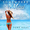 Somewhere on Maui (       UNABRIDGED) by Toby Neal Narrated by Sara Malia Hatfield