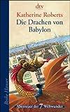 Die Drachen von Babylon: Abenteuer der 7 Weltwunder - Katherine Roberts