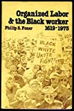 Organized Labor and the Black Worker 1619-1973 (0717804755) by Foner, Philip S.