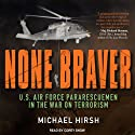 None Braver: U.S. Air Force Pararescuemen in the War on Terrorism (       UNABRIDGED) by Michael Hirsh Narrated by Corey Snow