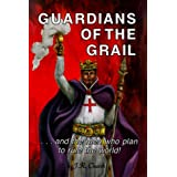 Guardians of the Grail: And the Men Who Plan to Rule the World!by J. R. Church