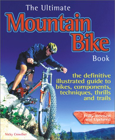 The Ultimate Mountain Bike Book: The definitive illustrated guide to bikes, components, technique, thrills and trails