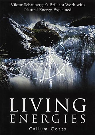 Living Energies: Viktor Schauberger's Brilliant Work with Natural Energy Explained