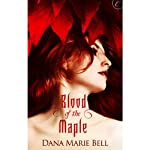 Blood of the Maple (       UNABRIDGED) by Dana Marie Bell Narrated by Aletha George