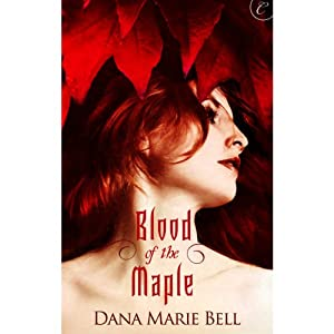 Blood of the Maple | [Dana Marie Bell]