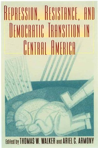 Repression, Resistance, and Democratic Transition in Central America (Latin American Silhouettes)