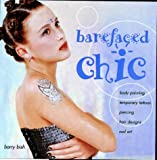 Barefaced Chic: Body Paint, Temporary Tattoos, Piercing, Hair Designs, Nail Art Barry Bish