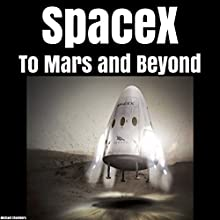 SpaceX: To Mars and Beyond Audiobook by Michael Chambers Narrated by Kevin Theis