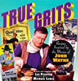 img - for True Grits: Recipes Inspired by the Movies of John Wayne book / textbook / text book