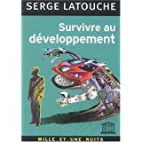 Survivre au d�veloppement : De la d�colonisation de l'imaginaire �conomique � la construction d'une soci�t� alternativepar Serge Latouche