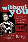 Without You: A Memoir of Love, Loss, and the Musical Rent (0743269764) by Anthony Rapp