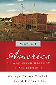 America: A Narrative History (Eighth Edition)  (Vol. 1) by George Brown Tindall and David E. Shi