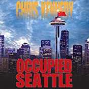 Occupied Seattle: Occupied Seattle, Book 2 | Chris Kennedy