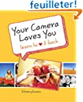 Your Camera Loves You: Learn to Love...