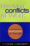Resolving Conflicts At Work: A Complete Guide for Everyone on the Job (0787950599) by Joan Goldsmith