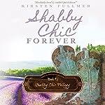 Shabby Chic Forever: Shabby Chic Trilogy, Book 3 | Kirsten Fullmer