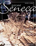 Elegant Seneca Glass: Victorian - Depression - Modern (Schiffer Book for Collectors)