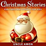 Christmas Stories: Fun Christmas Stories for Kids |  Uncle Amon