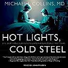 Hot Lights, Cold Steel: Life, Death and Sleepless Nights in a Surgeon's First Years Hörbuch von Michael J. Collins MD Gesprochen von: John Pruden