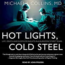 Hot Lights, Cold Steel: Life, Death and Sleepless Nights in a Surgeon's First Years | Livre audio Auteur(s) : Michael J. Collins MD Narrateur(s) : John Pruden