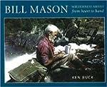 Bill Mason: Wilderness Artist: From H...