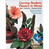 Carving Realistic Flowers in Wood: Rose, Hibiscus, Morning Glory: Ready-to-Use Patterns, Step-by-Step Projects, Reference Photos