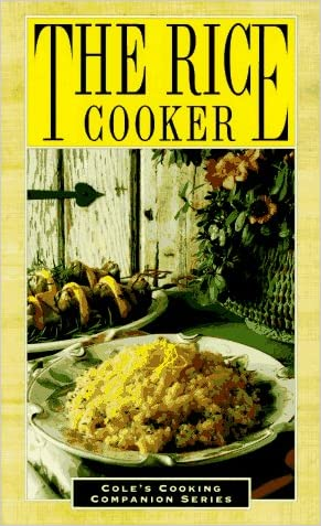 The Rice Cooker (Cole's Cooking Companion Series)