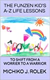 img - for The FunZen Kid's A - Z Life Lessons to Shift From a Worrier to a Warrior book / textbook / text book