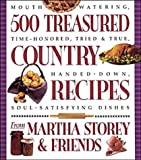 500 Treasured Country Recipes from Martha Storey and Friends : Mouthwatering, Time-Honored, Tried-and-True, Handed-Down, Soul-Satisfying Dishes