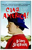 Ciao, America!: An Italian Discovers the U.S. (0767912365) by Beppe Severgnini